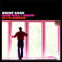 Brent Cash / How Will I Know If I'm Awake