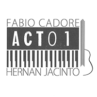 Fabio Cadore & Hernan Jacinto / Acto 1