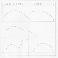GABBY & LOPEZ / SWEET THING